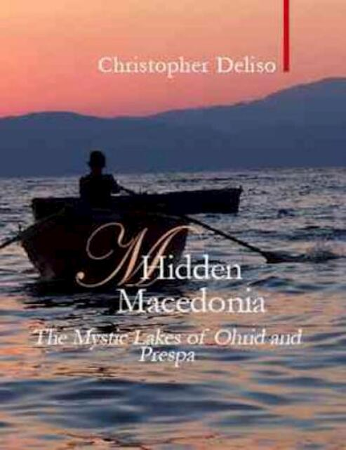 Hidden Macedonia - The Mystic Lakes of Ohrid and Prespa - Chris Deliso