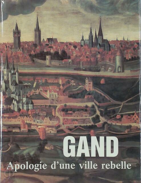 Gand, apologie d'une ville rebelle - Johan Decavele, Herman Balthazar
