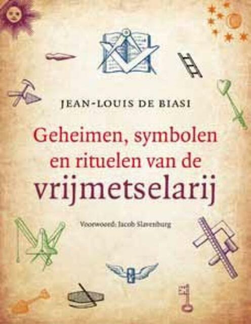 Geheimen, symbolen en rituelen van de vrijmetselarij - Jean-Louis de Biasi