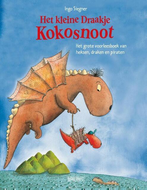 Het Kleine Draakje Kokosnoot - Het grote voorleesboek van heksen, draken en piraten - Ingo Siegner