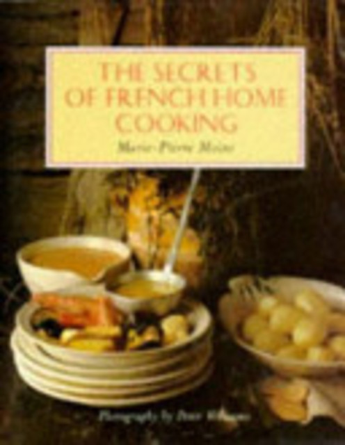 The Secrets of French Home Cooking - Marie-Pierre Moine