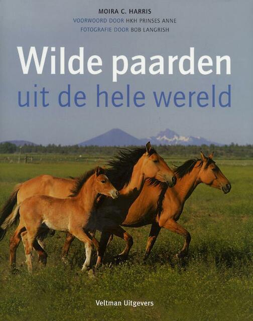 Wilde paarden uit de hele wereld - Moira C. Harris