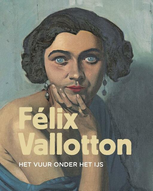 Felix Vallotton - Isabelle Cahn, Fleur Roos Rosa de Carvalho, Nienke Bakker, Marina Ducrey, Katia Poletti