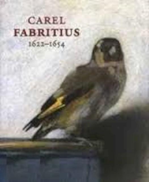 Carel Fabritius 1622-1654 [English edition] - Frederik Jules Duparc, Ariane van Suchtelen, Gero Seelig
