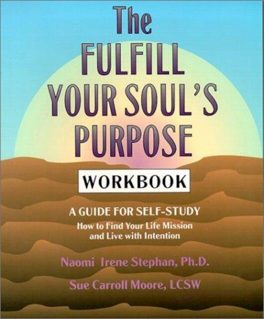 The Fulfill Your Soul's Purpose Workbook - Naomi Stephan