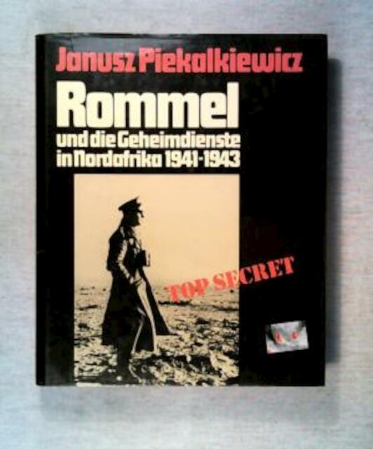 Rommel und die Geheimdienste in Nordafrika 1941 - 1943 - Janusz Piekalkiewicz