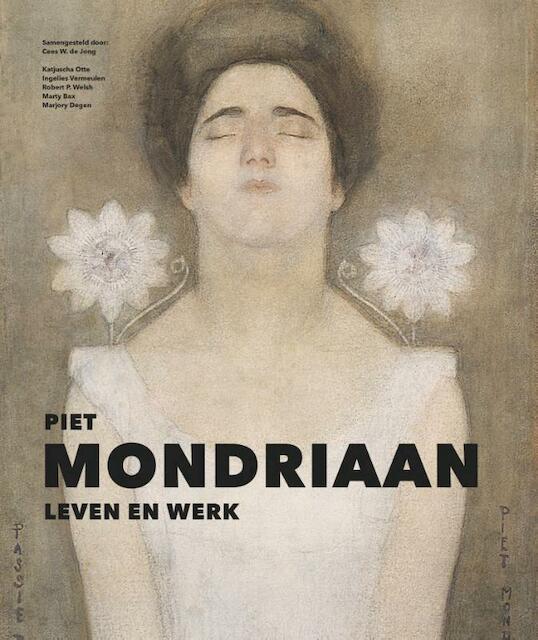 Piet Mondriaan - leven en werk - Katjuscha Otte, Cees W. de Jong, Ingelies Vermeulen
