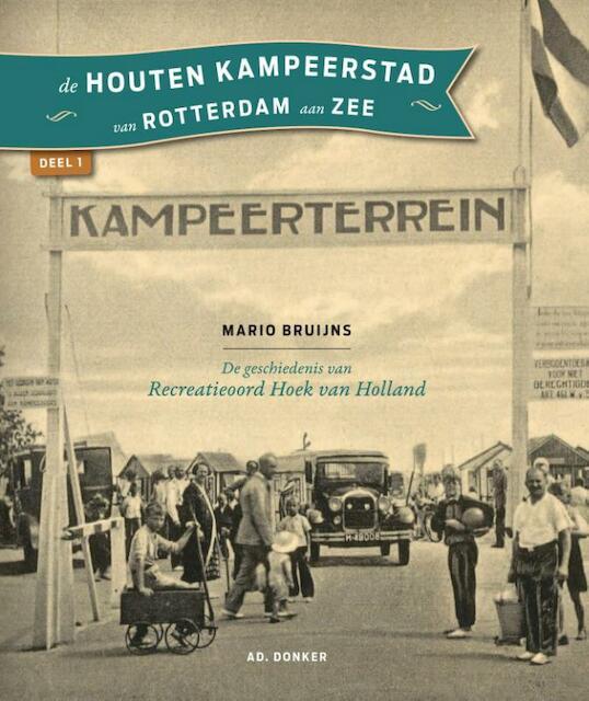 De houten kampeerstad van Rotterdam aan Zee deel 1 - Mario Bruijns