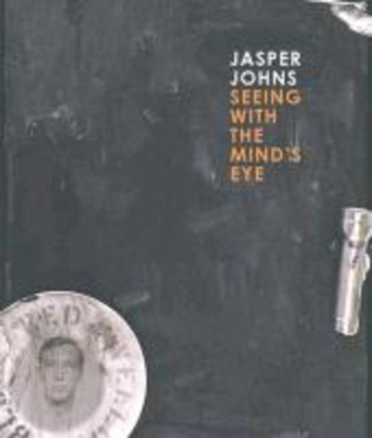 Jasper Johns - Seeing with the Mind's Eye - Garry Garrels