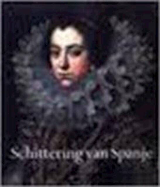 Schittering van Spanje, 1598-1648 - Chris van der Heijden, Marina Alfonso Mola, Carlos Martínez Shaw, Nieuwe Kerk (amsterdam, Netherlands)