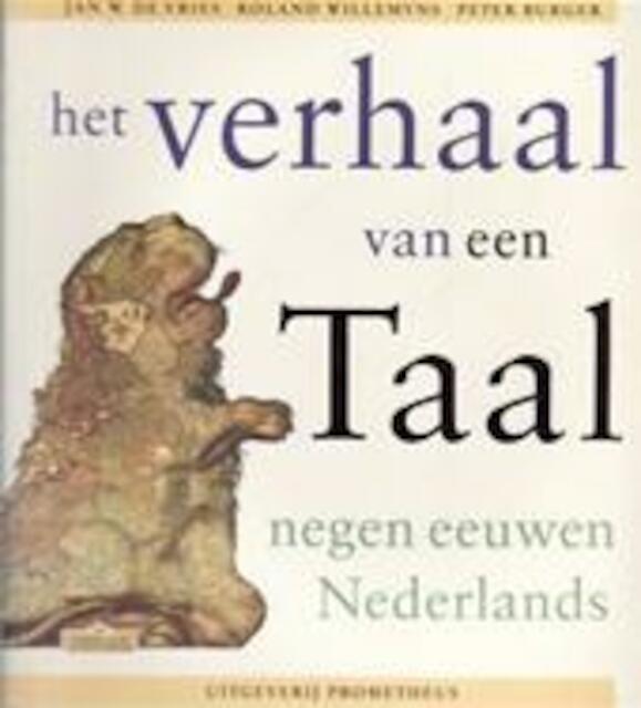 Het verhaal van een taal - W. de Vries, Roland Willemyns, P. Burger