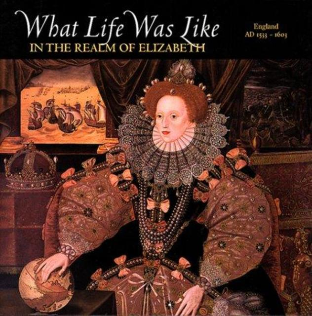 What life was like in the realm of Elizabeth - Time-Life Books