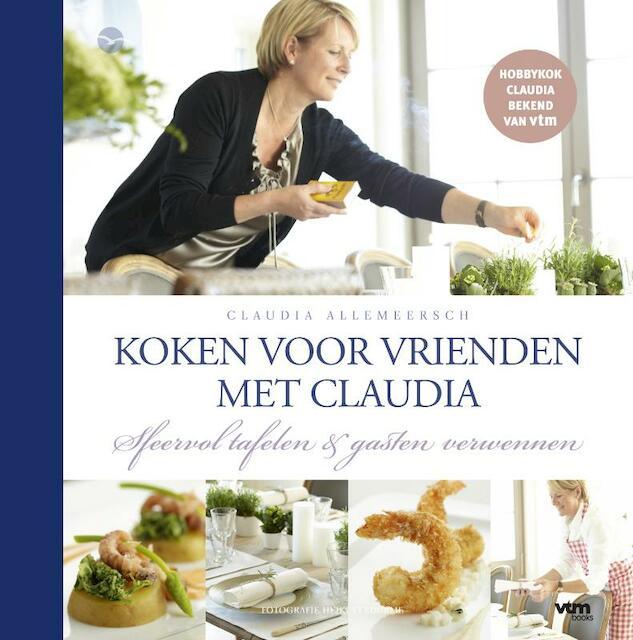 Claudia kookt voor vrienden - Claudia Allemeersch