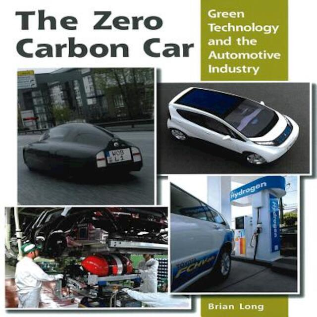 The Zero Carbon Car - Green Technology and the Automotive Industry - Brian Long