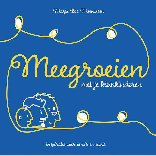 Meegroeien met je kleinkinderen - Marja Bos-Meeuwsen