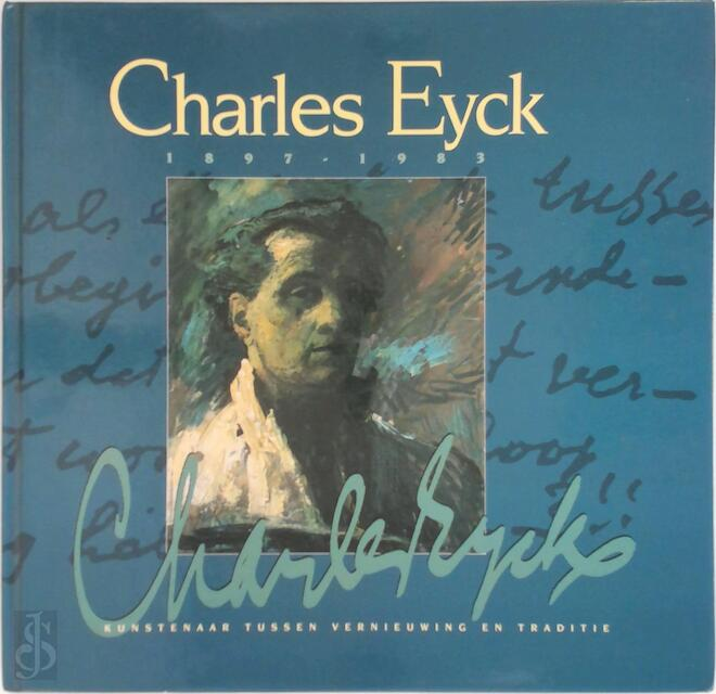 Charles Eyck 1897-1983 - Jos Pouls, Anton Daamen-Heeskens