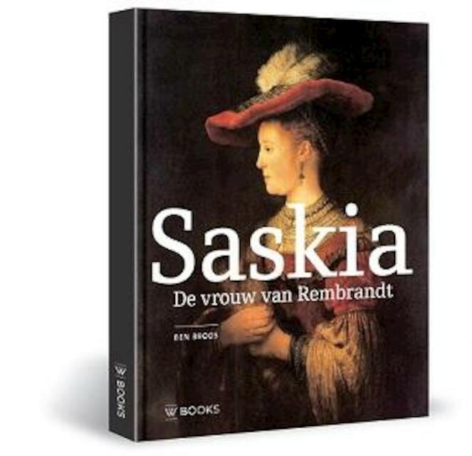 Saskia de vrouw van Rembrandt - Ben Broos