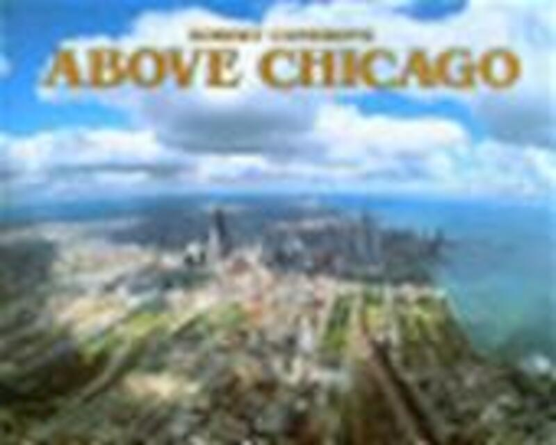 Above Chicago - Robert Cameron, Tim Samuelson, Cheryl Kent